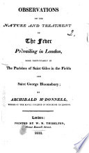 Observations on the nature and treatment of the fever prevailing in London  more particularly in the Parishes of Saint Giles in the Fields and Saint George Bloomsbury Book