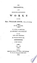 The Theological and Miscellaneous Works of the Rev. William Jones