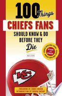 100 Things Chiefs Fans Should Know   Do Before They Die