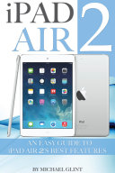 iPad Air 2: An Easy Guide to iPad Air 2's Best Features ebook