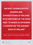 Ancient Legends,mystic Charms,and Superstitions of Ireland