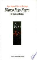 Blanco rojo negro  : el libro del Haikú