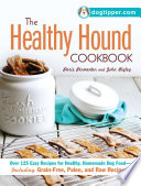 The Healthy Hound Cookbook  : Over 125 Easy Recipes for Healthy, Homemade Dog Food--Including Grain-Free, Paleo, and Raw Recipes!