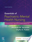 """Essentials of Psychiatric Mental Health Nursing E-Book: A Communication Approach to Evidence-Based Care"" by Elizabeth M. Varcarolis, Chyllia D Fosbre"