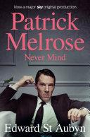 Never Mind: A Patrick Melrose Novel 1