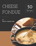 50 Cheese Fondue Recipes