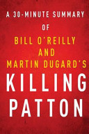 A 30-Minute Summary of Bill O'Reilly and Martin Dugard's Killing Patton