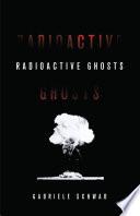 Radioactive Ghosts