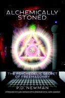 Alchemically Stoned - The Psychedelic Secret of Freemasonry