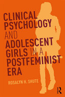 Clinical Psychology and Adolescent Girls in a Postfeminist Era