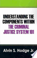 Understanding the Components Within the Criminal Justice System 101