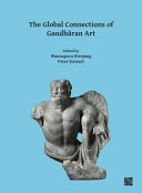 The global connections of Gandharan art : proceedings of the Third International Workshop of the Gandhāra Connections Project, University of Oxford, 18th-19th March, 2019 / edited by Wannaporn Rienjang, Peter Stewart