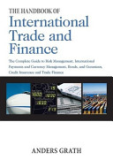 The Handbook of International Trade and Finance  The Complete Guide to Risk Management  International Payments and Currency Management  Bonds and Guarantees  Credit Insurance and Trade Finance