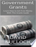 Government Grants: Learn How to Get Free Money With This Grants Guide