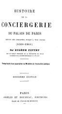 Histoire de la Conciergerie du Palais de Paris, depuis ses origines jusqu'a nos jours, 1031-1911
