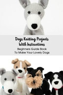 Dogs Knitting Projects With Instructions