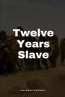 Twelve Years a Slave by Solomon Northup Illustrated Edition