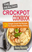 The Healthy Crockpot Cookbook