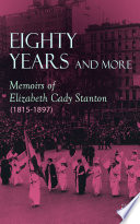 Eighty Years and More: Memoirs of Elizabeth Cady Stanton (1815-1897)