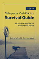 The New Chiropractic Cash Practice Survival Guide  How to Successfully Start up Or Convert Your Practice