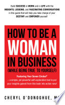 How to Be a Woman in Business  While Being True to Yourself