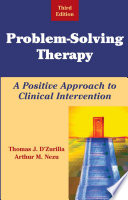 """""""Problem-Solving Therapy: A Positive Approach to Clinical Intervention, Third Edition"""" by Arthur M. Nezu, PhD, ABPP, Thomas J. D'Zurilla, PhD"""