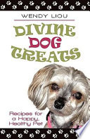 Divine Dog Treats  : Recipes for a Happy, Healthy Pet
