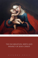 The Incarnation, Birth and Infancy of Jesus Christ