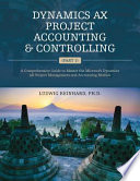 Dynamics AX Project Accounting and Controlling (Part 1)  : A Comprehensive Guide to Master the Microsoft Dynamics AX Project Management and Accounting Module