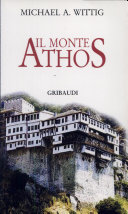 Il monte Athos. Guida al Monte santo di Bisanzio