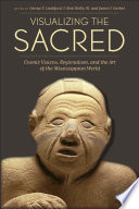 Visualizing the Sacred  : Cosmic Visions, Regionalism, and the Art of the Mississippian World