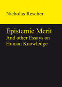 Epistemic Merit: And other Essays on Human Knowledge