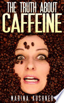 """The Truth about Caffeine"" by Marina Kushner"