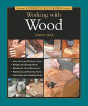 Taunton s Complete Illustrated Guide to Working with Wood