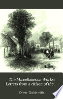 The Miscellaneous Works  Letters from a citizen of the world  to his friend in the East  A familiar introduction to the study of natural history Book