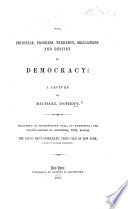 The Principle  Progress  Tendency     and Destiny of Democracy  a Lecture Delivered     Before the Young Men s Democratic Union Club of New York  Etc
