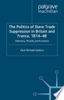 The Politics Of Slave Trade Suppression In Britain And France 1814 48
