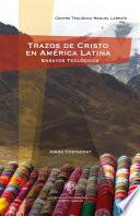 Trazos de Cristo en América Latina  : Ensayos teológicos