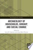 Archaeology Of Households Kinship And Social Change