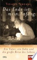 Das Ende ist mein Anfang  : Ein Vater, ein Sohn und die große Reise des Lebens - Ein SPIEGEL-Buch