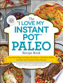 The  I Love My Instant Pot    Paleo Recipe Book Book PDF
