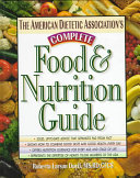 The American Dietetic Association s Complete Food   Nutrition Guide Book