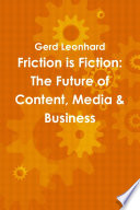 Friction Is Fiction The Future Of Content Media And Business