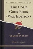 The Corn Cook Book  War Edition   Classic Reprint
