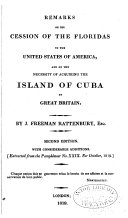 Remarks on the Cession of the Floridas to the United States of America, and on the Necessity of Acquiring the Island of Cuba by Great Britain
