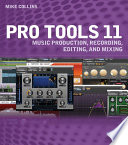 """Pro Tools 11: Music Production, Recording, Editing, and Mixing"" by Mike Collins"