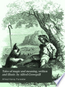 Tales of magic and meaning  written and illustr  by Alfred Crowquill