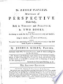 Dr Brook Taylor's Method of Perspective made easy both in theory and practice ... By J. Kirby ... Illustrated with ... copper plates, most of which are engrav'd by the author. With a frontispiece by Hogarth