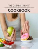 The Clear Skin Diet Cookbook