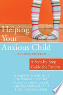 """Helping Your Anxious Child: A Step-by-Step Guide for Parents"" by Ronald Rapee, Ann Wignall, Susan Spence, Heidi Lyneham, Vanessa Cobham"